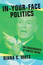 In-Your-Face Politics: The Consequences of Uncivil Media, Mutz, Diana C. Book