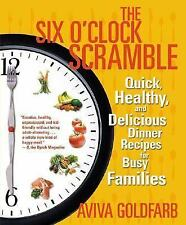 The Six O'Clock Scramble: Quick, Healthy, and Delicious Dinner Recipes for Busy