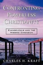 Confronting Powerless Christianity: Evangelicals and the Missing Dimension, Kraf