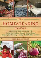 The Homesteading Handbook : A Back to Basics Guide to Growing Your Own Food,...