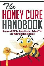 The Honey Cure Handbook - Discover All of the Honey Benefits to Heal Your...