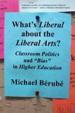 """What's Liberal About the Liberal Arts?: Classroom Politics and """"Bias"""" in Higher"""