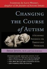 Changing the Course of Autism : A Scientific Approach for Parents and...