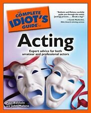 The Complete Idiot's Guide to Acting by Paul Baldwin and John Malone (2001,...