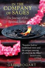 In the Company of Sages : The Journey of the Spiritual Seeker by Greg Bogart...