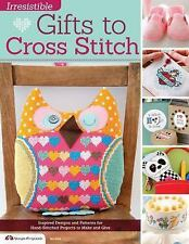 Irresistible Gifts to Cross Stitch: Inspired Designs and Patterns for Hand-Stitc