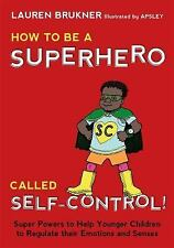 How to Be a Superhero Called Self-Control! : Super Powers to Help Younger...