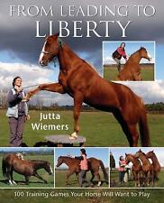 From Leading to Liberty:100 Training Games Horse Will Want to Play Jutta Weimers