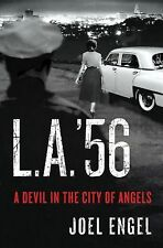 L. A. '56 : A Devil in the City of Angels by Joel Engel (2012, Hardcover)