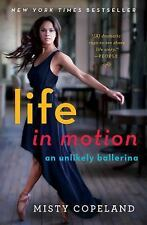 Life in Motion : An Unlikely Ballerina by Misty Copeland (2014, Paperback)