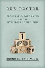 One Doctor: Close Calls, Cold Cases, and the Mysteries of Medicine - Reilly M.D.