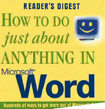 How to Do Just About Anything in Microsoft Word: Hundreds of Ways to Get More Ou