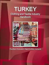 Turkey Clothing and Textile Industry Handbook - Practical Information,...