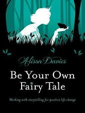 Be Your Own Fairy Tale: Working with Storytelling for Positive Life Change