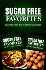 Sugar Free Favorites - Comfort Food and on the Go Cookbook : Sugar Free...
