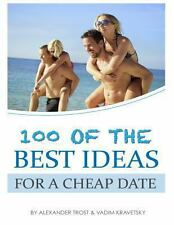 100 of the Best Ideas for a Cheap Date by Alexander Trost (2013, Paperback)