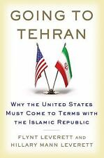 Going to Tehran: Why the United States Must Come to Terms with the Islamic Repub