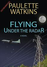 Flying under the Radar by Paulette Watkins (2015, Hardcover)