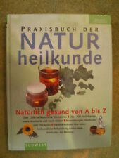 Naturheilkunde - Natürlich gesund von A bis Z - Heilpflanzen Therapien Krankheit