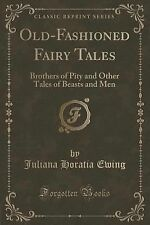 Old-Fashioned Fairy Tales : Brothers of Pity and Other Tales of Beasts and...
