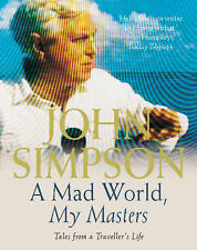 A Mad World, My Masters: Tales from a Traveller's Life, Simpson, John