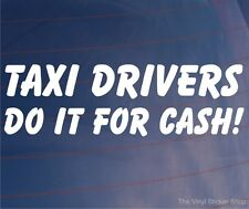TAXI DRIVERS DO IT FOR CASH Funny Car/Window/Bumper Vinyl Sticker/Decal