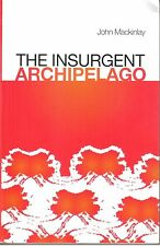 The Insurgent Archipelago - John Mackinlay