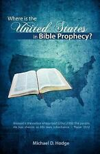 Where is the United States in Bible Prophecy? by Hodge, Michael D.