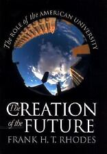 The Creation of the Future: The Role of the American University, Rhodes, Frank H