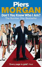 Piers Morgan Don't You Know Who I Am?: Insider Diaries of Fame, Power and Naked