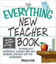 The Everything New Teacher Book : Increase Your Confidence, Connect with Your...