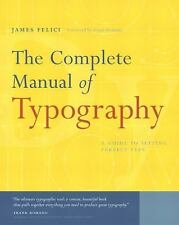 The Complete Manual of Typography: A Guide to Setting Perfect Type James Felici