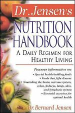 Dr. Jensen's Nutrition Handbook : A Daily Regimen for Healthy Living, Bernard Je
