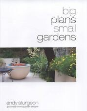 Big Plans Small Gardens : Inspirational Ideas - Practical Designs, Ways to...