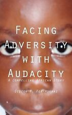 Facing Adversity with Audacity by Gideon F. For-mukwai (2010, Paperback)