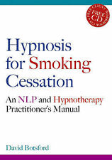 Hypnosis for Smoking Cessation: An NLP and Hypnotherapy Practitioner's Manual...