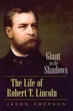 Giant in the Shadows : The Life of Robert T. Lincoln by Jason Emerson (2012,...