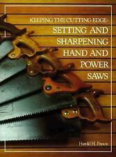 Keeping the Cutting Edge : Setting and Sharpening Hand and Power Saws by...