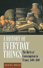 A History of Everyday Things : The Birth of Consumption in France, 1600-1800...