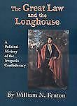 Great Law and the Longhouse : A Political History of the Iroquois Confederacy...