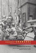 Assignment: Shanghai: Photographs on the Eve of Revolution (Series in Contempora