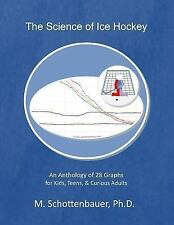 The Science of Ice Hockey : An Anthology of 28 Graphs for Kids, Teens, and...