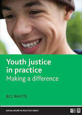 YOUTH JUSTICE IN PRACTICE    SOCIAL WORK TEXTBOOK  BILL WHYTE