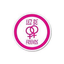"Lez Be Friends Funny Lesbian Gay car bumper sticker decal 4"" x 4"""