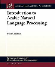 Synthesis Lectures on Human Language Technologies: Introduction to Arabic...