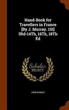 Hand-Book for Travellers in France [by J. Murray. 1st] 3rd-14th, 16th, 18th...