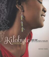 Kilobyte Couture: Geek Chic Jewelry to Make from Easy-To-Find Computer Component