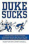 Duke Sucks : A Completely Evenhanded, Unbiased Investigation into the Most...
