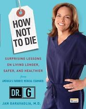 How Not to Die : Surprising Lessons on Living Longer, Safer, and Healthier/DR G