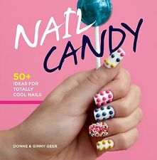 Nail Candy: 50+ Idee per Totally Cool Unghie, Ginny Ingranaggio Libro - NUOVO